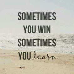 """Sometimes you win. Sometimes you learn."" Quotes, words of wisdom, motivation & inspiration."