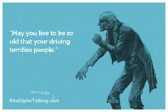 Old People Drive Crazy http://www.ShutUpImTalking.com