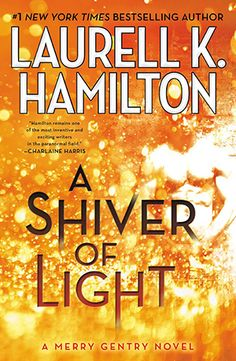 A Shiver of Light (Merry Gentry #9) by Laurell K. Hamilton -On sale June 3rd 2014 by Berkley Hardcover