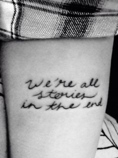 Doctor who. Tattoo. Forearm. We're all stories in the end. Eleven. Quote. Handwriting.