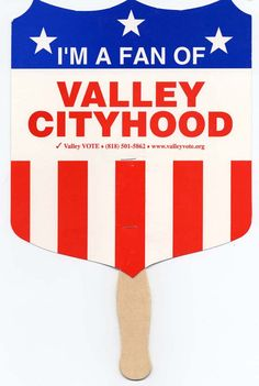 "These fans, which bear the message, ""I'M A FAN OF VALLEY CITYHOOD,"" were distributed by Valley VOTE during the 2002 campaign to create a new city out of the Los Angeles communities of the San Fernando Valley. Valley Voters Organized Toward Empowerment Collection. San Fernando Valley History Digital Library."