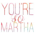 you're so martha
