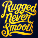 Rugged Never Smooth