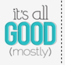 it's all good (mostly)