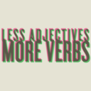 Less Adjectives More Verbs