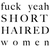 Fuck Yeah Short Haired Women