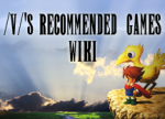 /v/'s Recommended Games Wiki