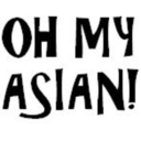OH MY ASIAN!