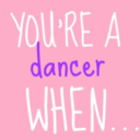 you're a dancer when...
