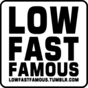 Low Fast Famous