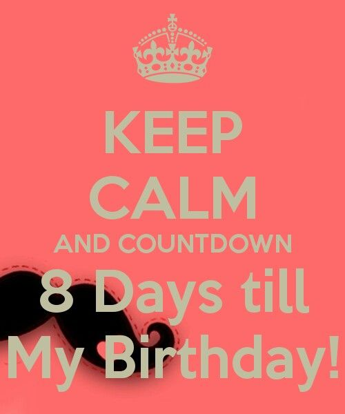 Countdown 8 Days Till My Birthdaylloe Birthday Countdown