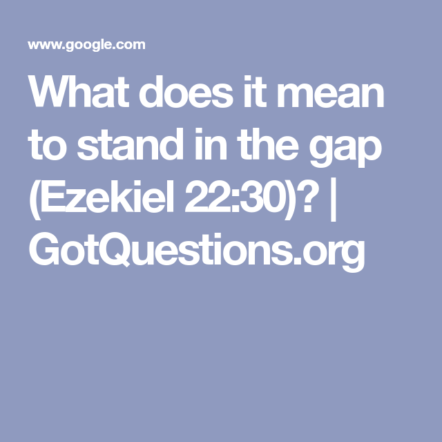 What Does It Mean To Stand In The Gap Ezekiel 22 30 Praying For Others Ezekiel Psalm 106