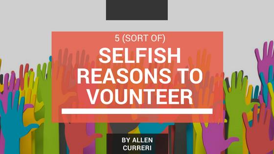 5 (Sort Of) Selfish Reasons to Volunteer Selfish
