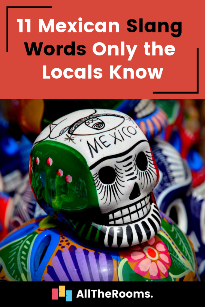 11 Mexican Slang Words Only the Locals Know #mexicanculture
