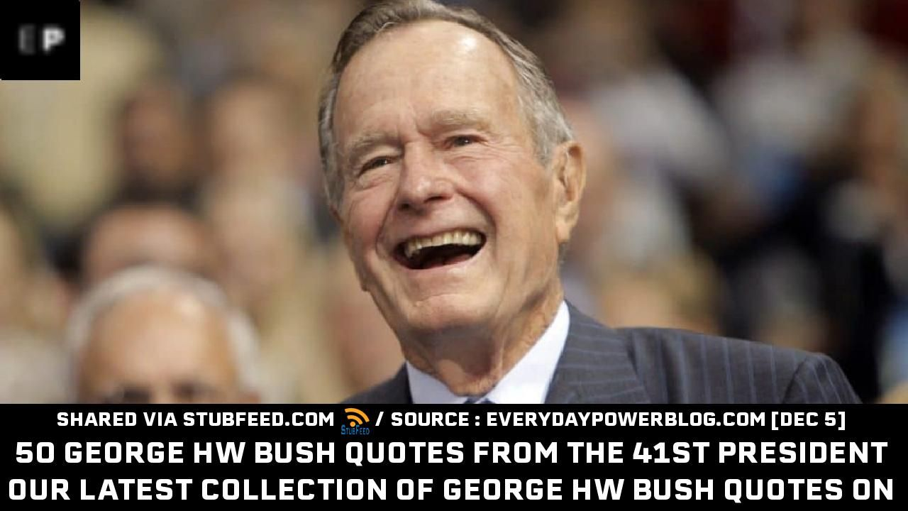 50 George Hw Bush Quotes From The 41st Pre Publication From