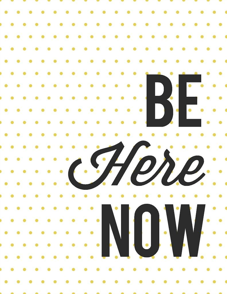 Free Printable: Be Here Now. - The Pretty Bee