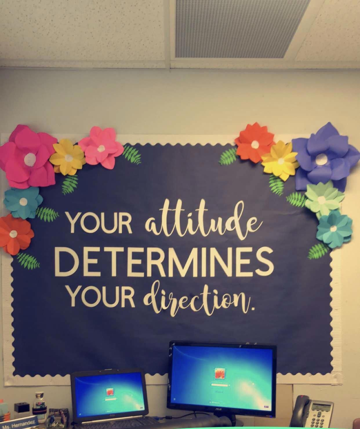 Your attitude determines your direction  Bulletin board ideas classroom quotes inspirational flowers cute board class decor Hallwayideas is part of Classroom board -