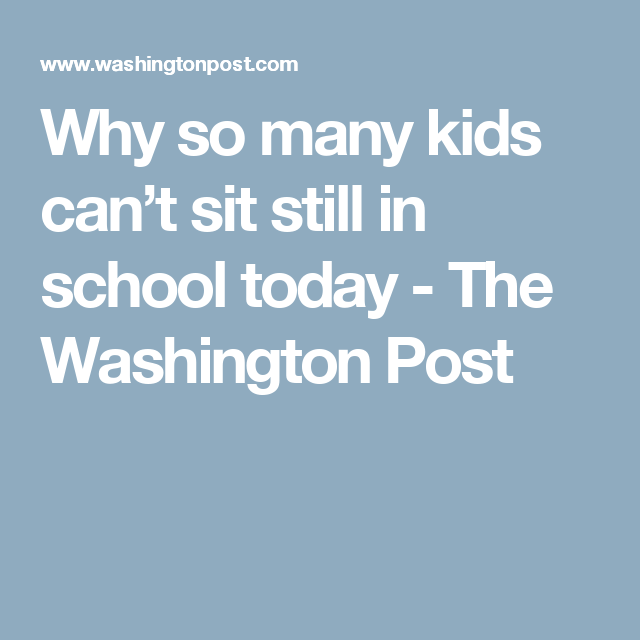 Why So Many Kids Cant Sit Still In >> Why So Many Kids Can T Sit Still In School Today School
