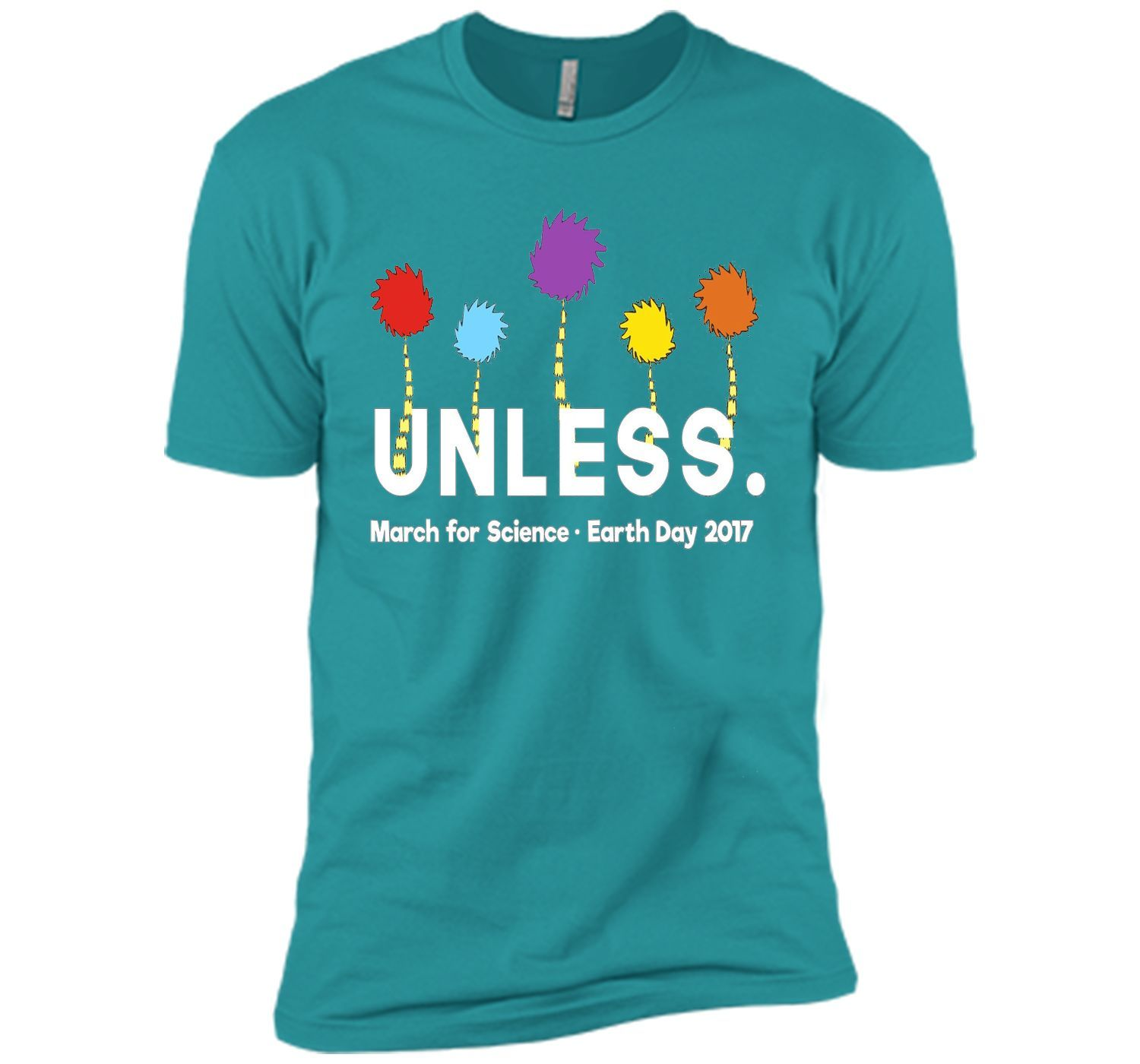 Cool Unless March For Science Earth Day 2017 Shirt