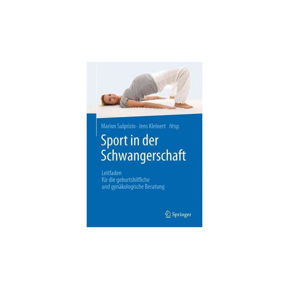 Sport in Der Schwangerschaft : Leitfaden Für Die Geburtshilfliche Und Gynäkologische Beratung