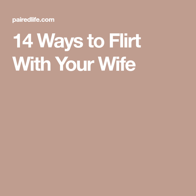 Ways to flirt with your wife