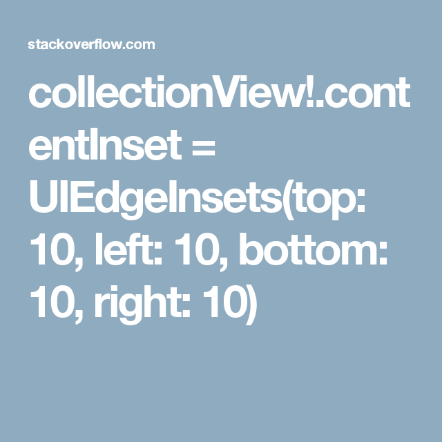 collectionView! contentInset = UIEdgeInsets(top: 10, left
