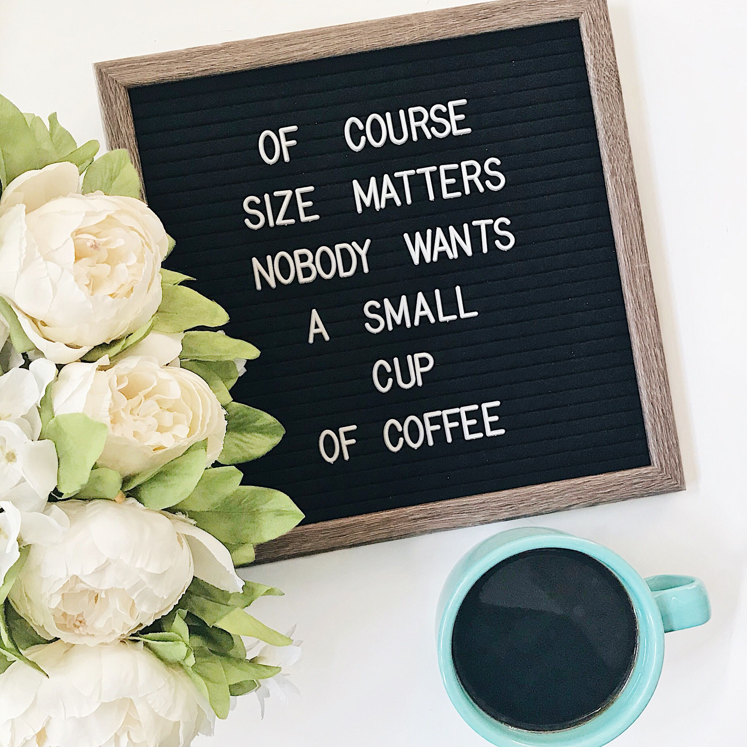 of course size matters nobody wants a small cup of coffee felt