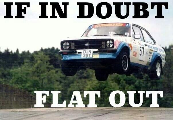 If In Doubt... Flat Out!