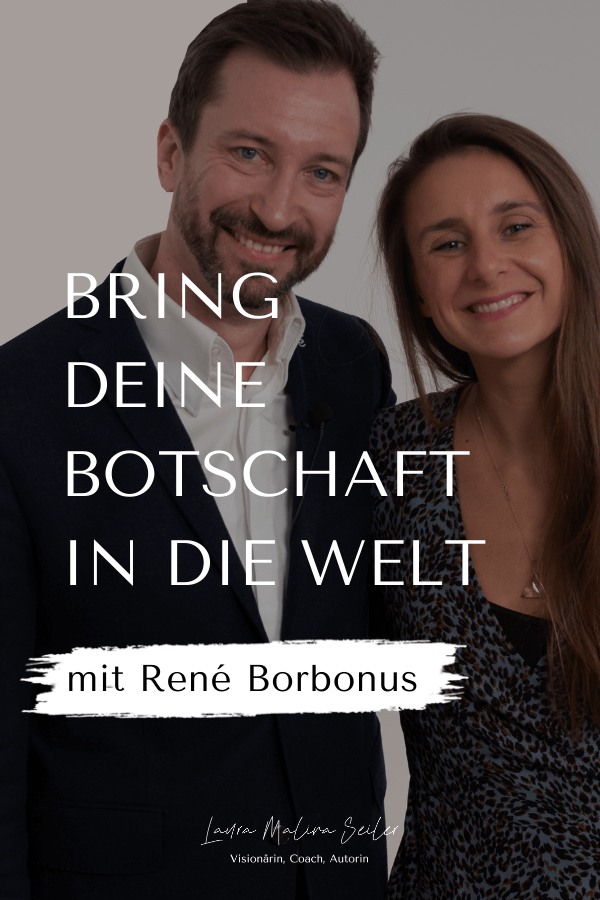 243 Podcast Bring Deine Botschaft In Die Welt Interview Special Mit Rene Borbonus Laura Seiler Life Coaching Botschaft Podcast Interview