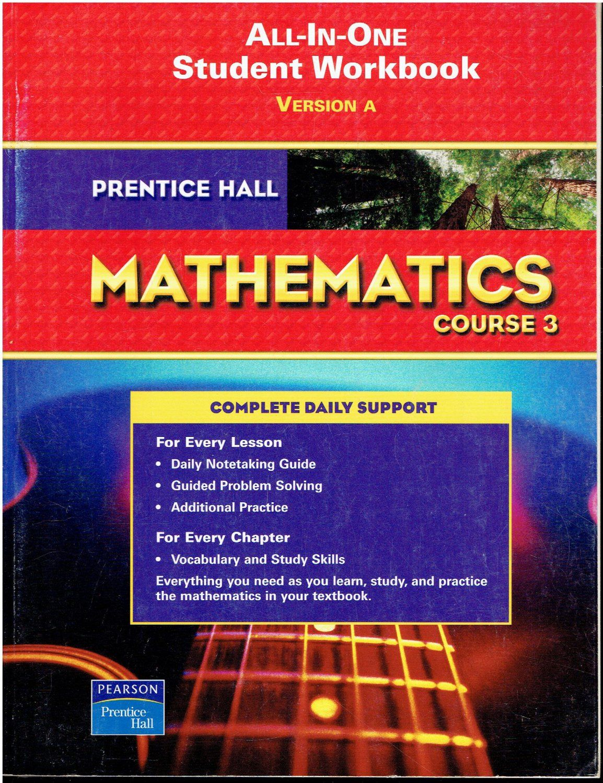 Prentice Hall Mathematics Course 3 All In One Student Workbook A C 2008 8th Grade Isbn 0132013959 Ma3 Workbook Math Textbook Mathematics