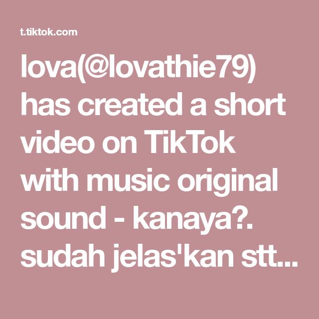 Lova Lovathie79 Has Created A Short Video On Tiktok With Music Original Sound Kanaya Sudah Jelas Kan Stts Nya Si Wanita Setengah Abad Gaess Video Tik Tok
