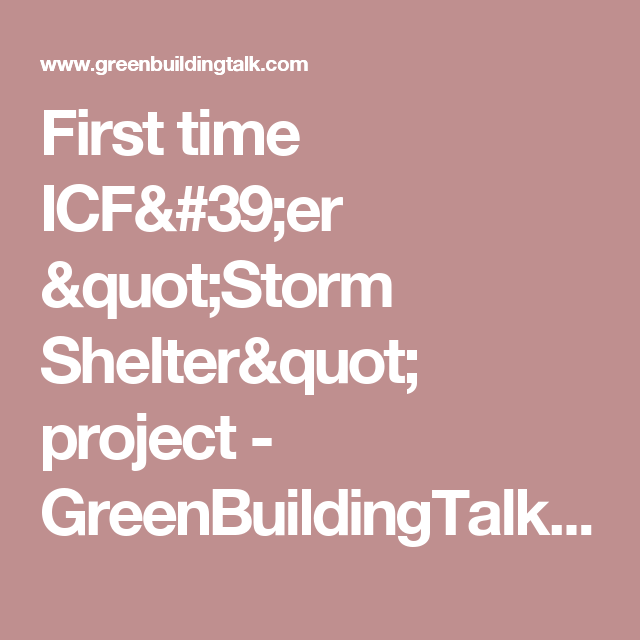 First Time Icf 39 Er Quot Storm Shelter Quot Project Greenbuildingtalk Greenb Insulated Concrete Forms Geothermal Heat Pumps Structural Insulated Panels