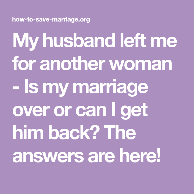 My husband left me how do i get him back
