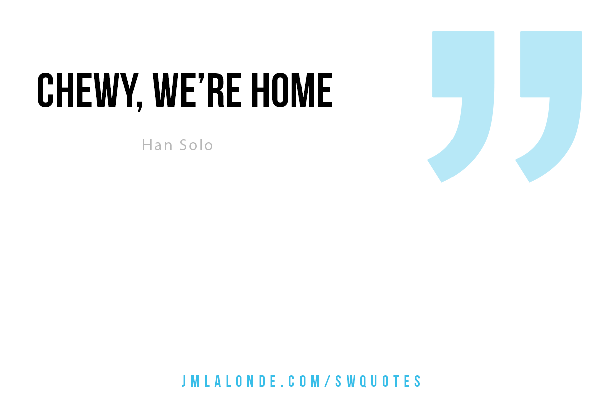 chewy we re home han solo star wars quote reelleadership