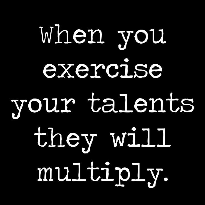 When You Exercise Your Talents They Will Multiply Re Shockley Exercise Talent Quote Quotes Genius Quotes Talent Quotes Inspirational Quotes
