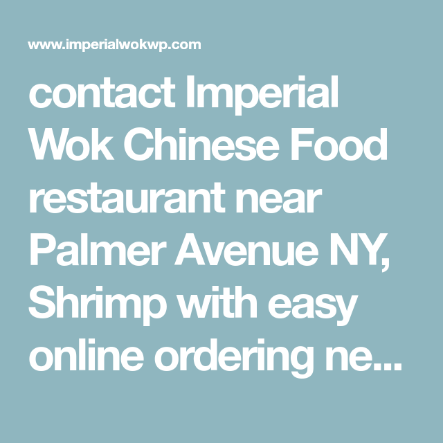 Contact Imperial Wok Chinese Food Restaurant Near Palmer Avenue Ny Shrimp With Easy Online Ordering Near Beal Chinese Food Restaurant Chinese Food Dinner Menu