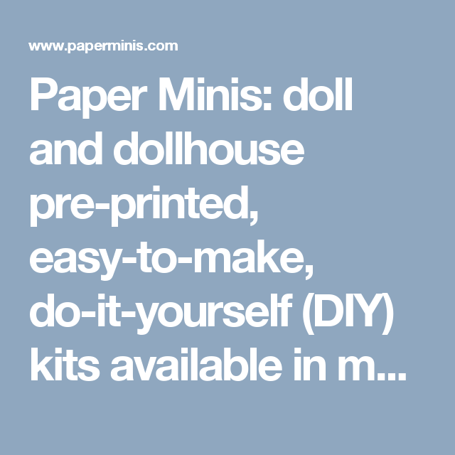 Paper minis doll and dollhouse pre printed easy to make do it easy to make high quality pre printed kits for doll dollhouses multiple scales printie cds get newsletter learn hobby with free printable projects solutioingenieria Choice Image
