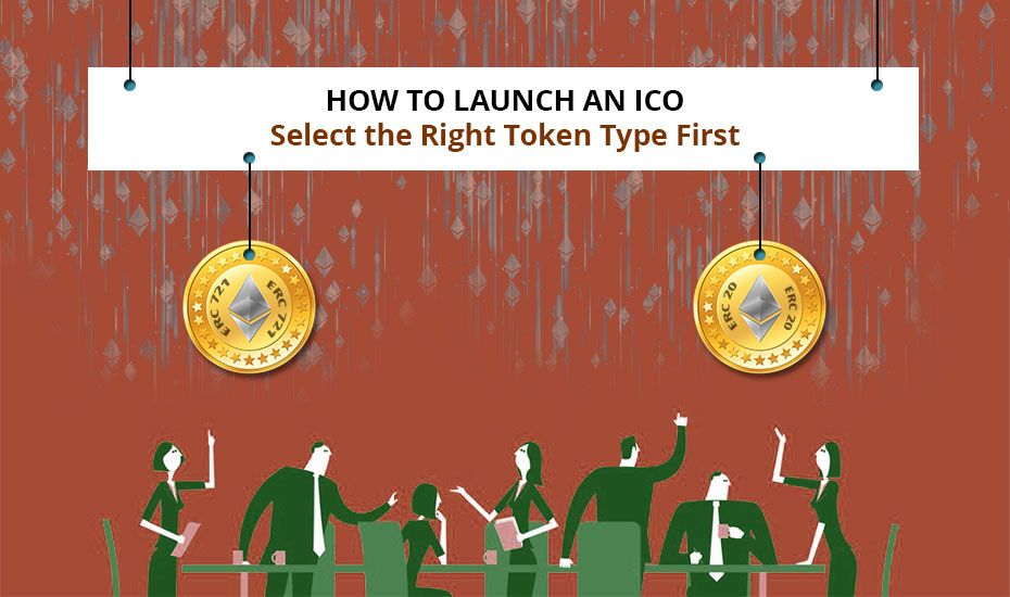 How to launch an ICO Select the Right Token Type First