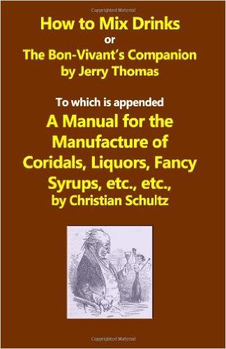 How To Mix Drinks Or The Bon Vivants Companion A Manual For The
