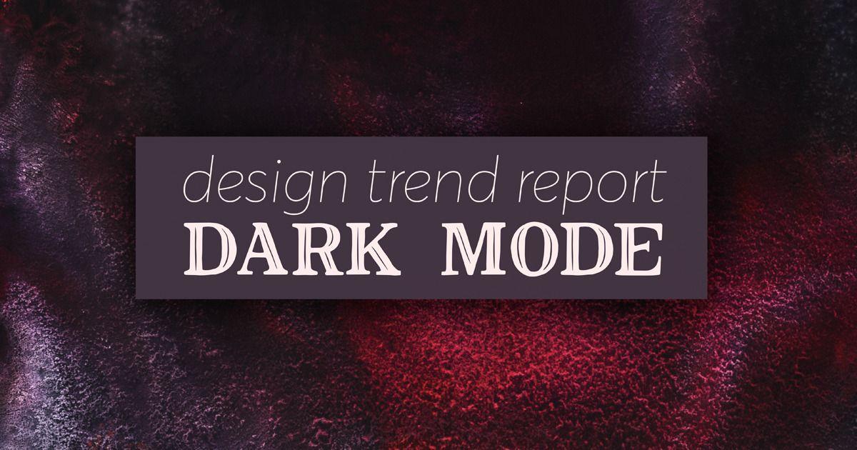 Design trend report dark theme design trends design
