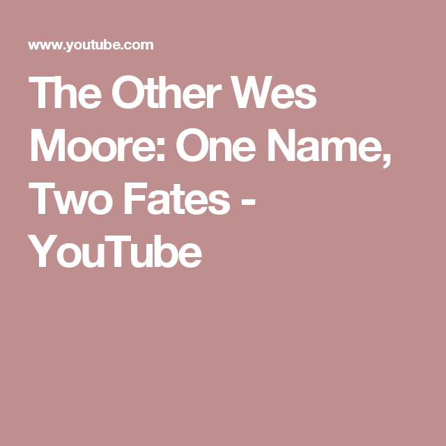 The Other Wes Moore One Name Two Fates Youtube Wes Moore First Names Fate