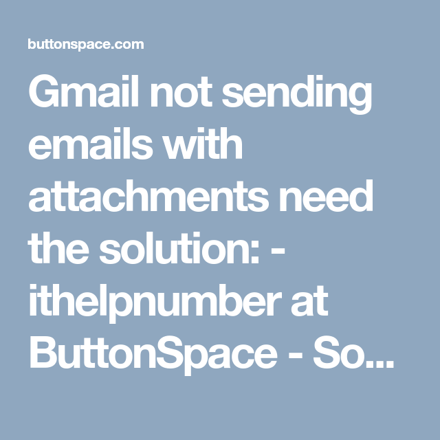 Gmail not sending emails with attachments need the solution