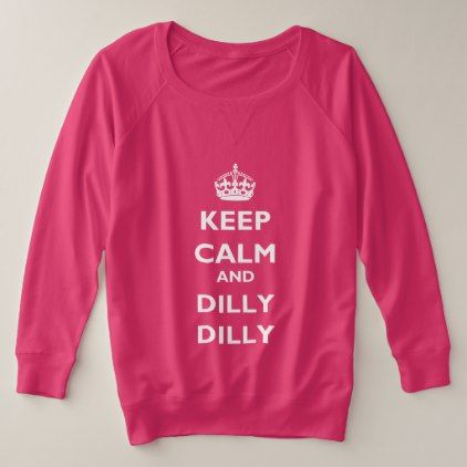 Keep Calm and Dilly Dilly Plus-Size Sweatshirt | Zazzle.com 12