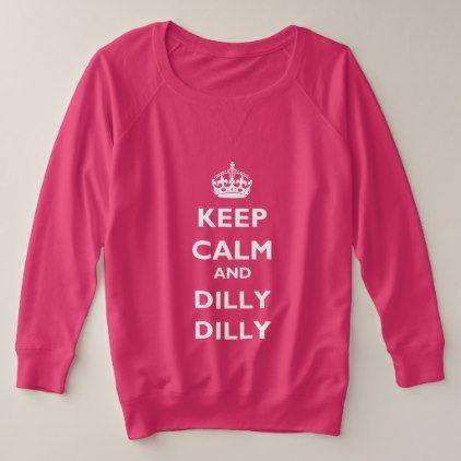 Keep Calm and Dilly Dilly Plus-Size Sweatshirt | Zazzle.com 12