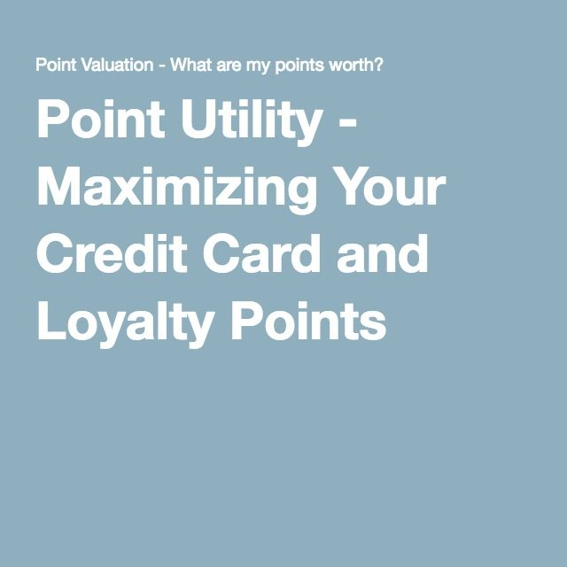 Point Utility Maximizing Your Credit Card And Loyalty Points Credit Card Credit Card Points Cards