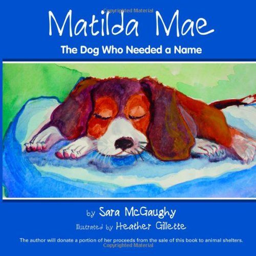 Matilda Mae The Dog Who Needed A Name By Sara Mcgaughy Http Www