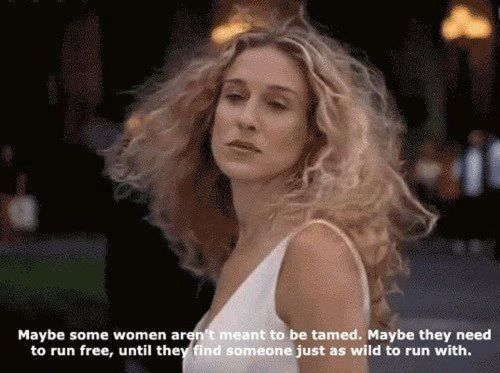 Image result for carrie bradshaw maybe some women aren't meant to be tamed
