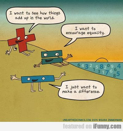 I Want To See How Things Add Up In The World... | Math puns, Math humor,  Math cartoons