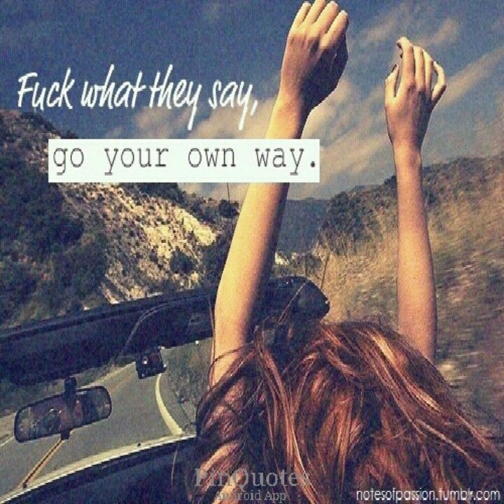 Go your own way go your own way cool words beautiful