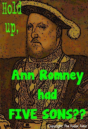 Henry VIII starting to think Ann Romney could be migh-ty fine...